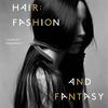 Hair : Fashion and Fantasy - un livre sur la coiffure de Laurent Philippon